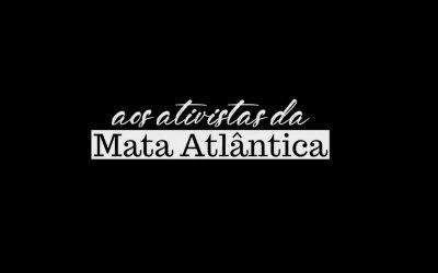 Aos Ativistas da Mata Atlântica